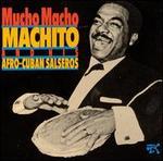 Mucho Macho: Machito & His Afro-Cuban Salseros