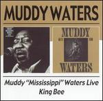 """Muddy """"Mississippi"""" Waters Live/King Bee"""