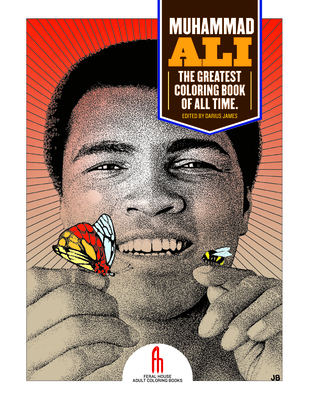 Muhammad Ali: The Greatest Coloring Book of All Time - James, Darius (Editor), and Millionaire, Tony