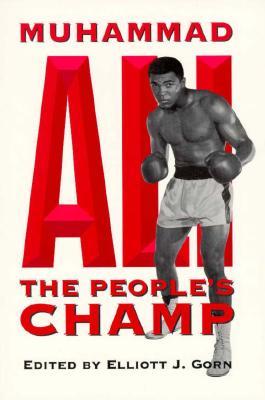 Muhammad Ali, the People's Champ - Gorn, Elliott J (Editor)