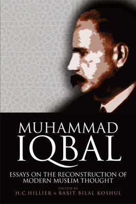 Muhammad Iqbal: Essays on the Reconstruction of Modern Muslim Thought - Hillier, H C (Editor), and Koshul, Basit Bilal (Editor)