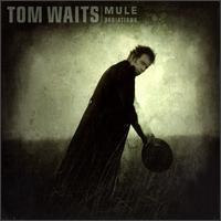 Mule Variations - Tom Waits