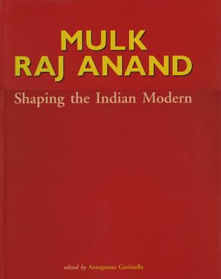 Mulk Raj Anand: Shaping the Indian Modern - Garimella, Annapurna (Editor)