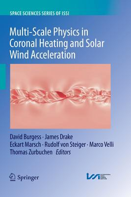 Multi-Scale Physics in Coronal Heating and Solar Wind Acceleration: From the Sun Into the Inner Heliosphere - Burgess, David (Editor), and Drake, James (Editor), and Marsch, Eckart (Editor)