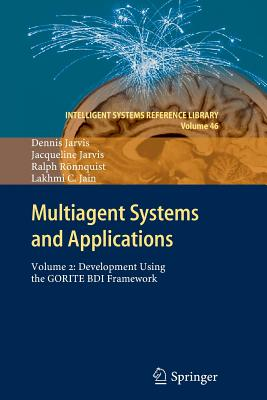 Multiagent Systems and Applications: Volume 2: Development Using the Gorite Bdi Framework - Jarvis, Dennis