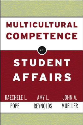 Multicultural Competence in Student Affairs - Pope, Raechele L, and Reynolds, Amy L, and Mueller, John A