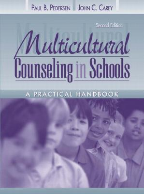 Multicultural Counseling in Schools: A Practical Handbook - Pedersen, Paul B, and Carey, John C, MD, MPH