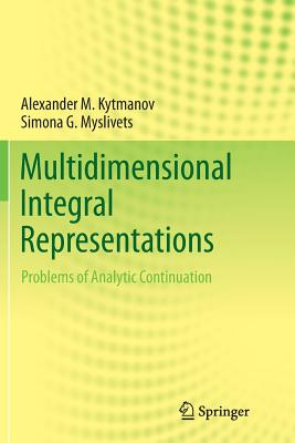Multidimensional Integral Representations: Problems of Analytic Continuation - Kytmanov, Alexander M, and Myslivets, Simona G