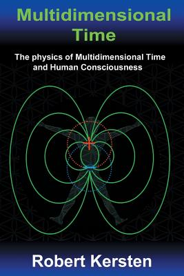 Multidimensional Time: The Physics of Multidimensional Time and Human Consciousness - Kersten, Robert