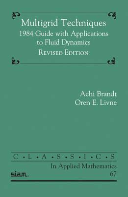 Multigrid Techniques: 1984 Guide with Applications to Fluid Dynamics - Brandt, Achi, and Livne, Oren E.