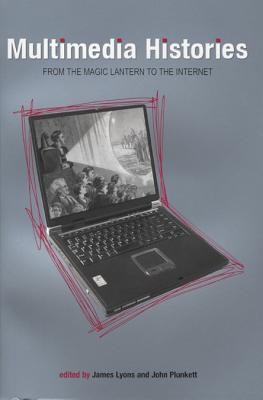 Multimedia Histories: From the Magic Lantern to the Internet - Lyons, James
