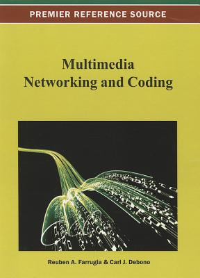Multimedia Networking and Coding - Farrugia, Louis Ed, and Farrugia, Reuben a (Editor)