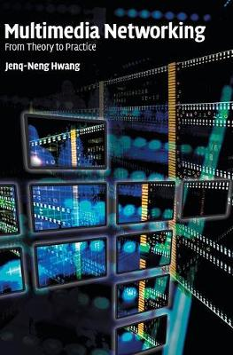 Multimedia Networking: From Theory to Practice - Hwang, Jenq-Neng
