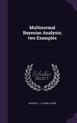 Multinormal Bayesian Analysis; Two Examples - Martin, J J