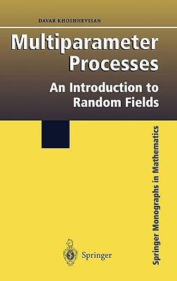 Multiparameter Processes: An Introduction to Random Fields - Khoshnevisan, Davar