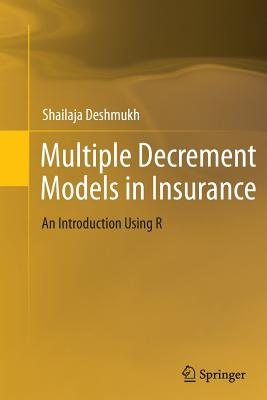 Multiple Decrement Models in Insurance: An Introduction Using R - Deshmukh, Shailaja Rajendra