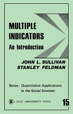 Multiple Indicators: An Introduction - Sullivan, John L, and Feldman, Stanley, Dr.