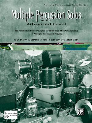 Multiple Percussion Solos: Six Percussion Solos Designed to Introduce the Drummer to Multiple Percussion Playing (Advanced Level), Part(s) - Burns, Roy (Composer), and Feldstein, Sandy (Composer)