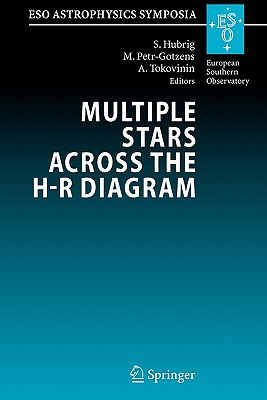 Multiple Stars across the H-R Diagram: Proceedings of the ESO Workshop held in Garching, Germany, 12-15 July 2005 - Hubrig, Swetlana (Editor), and Petr-Gotzens, Monika (Editor), and Tokovinin, Andrei (Editor)