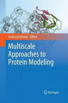 Multiscale Approaches to Protein Modeling - Kolinski, Andrzej (Editor)