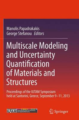 Multiscale Modeling and Uncertainty Quantification of Materials and Structures: Proceedings of the Iutam Symposium Held at Santorini, Greece, September 9-11, 2013. - Papadrakakis, Manolis (Editor), and Stefanou, George (Editor)