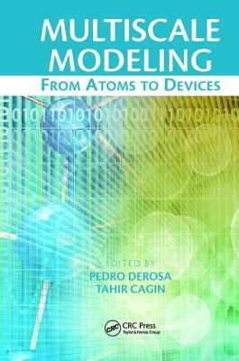 Multiscale Modeling: From Atoms to Devices - Derosa, Pedro (Editor), and Cagin, Tahir (Editor)