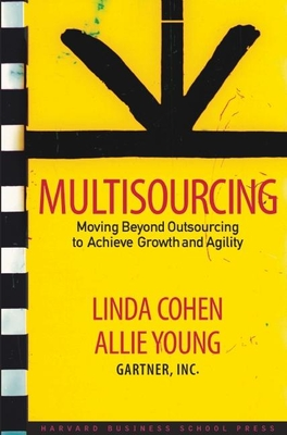 Multisourcing: Moving Beyond Outsourcing to Achieve Growth and Agility - Cohen, Linda