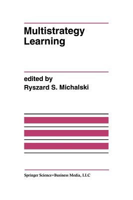 Multistrategy Learning: A Special Issue of Machine Learning - Michalski, Ryszard S (Editor)