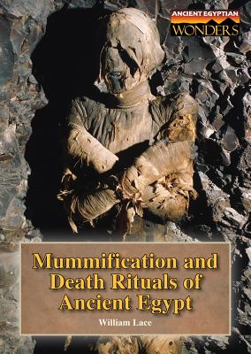 Mummification and Death Rituals of Ancient Egypt - Lace, William W