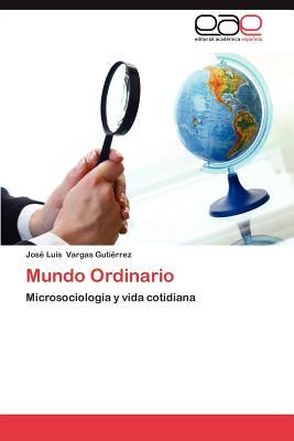 Mundo Ordinario - Vargas Guti Rrez, Jos Luis, and Vargas Gutierrez, Jose Luis