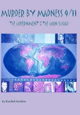 Murder By Madness 9/11: The Government & The Goon Squad - Verdon, Rachel