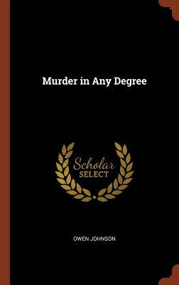 Murder in Any Degree - Johnson, Owen