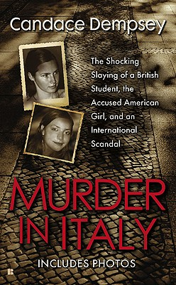 Murder in Italy: The Shocking Slaying of a British Student, the Accused American Girl, and an International Scandal - Dempsey, Candace