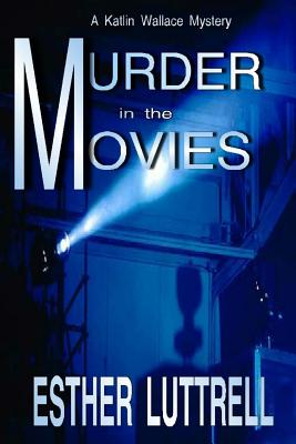Murder in the Movies - Luttrell, Esther