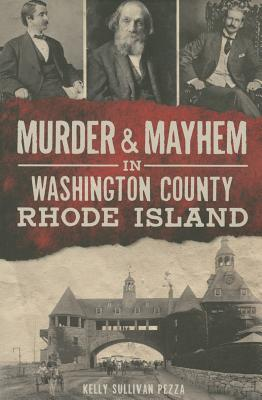 Murder & Mayhem in Washington County, Rhode Island - Pezza, Kelly Sullivan