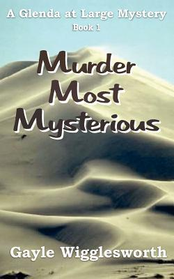 Murder Most Mysterious: The First Adventure in the Glenda at Large Mystery Series. - Wigglesworth, Gayle