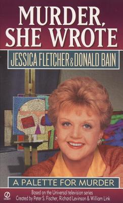 Murder, She Wrote: A Palette for Murder - Fletcher, Jessica, and Bain, Donald