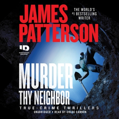Murder Thy Neighbor Lib/E - Patterson, James, and DiLallo, Max (Contributions by), and Cannon, Chloe (Read by)