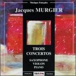 Murgier: Trois Concertos