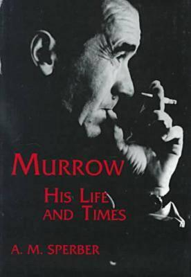 Murrow: His Life and Times - Sperber, A M