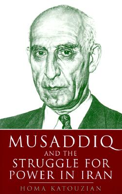 Musaddiq and the Struggle for Power in Iran - Katouzian, Homa