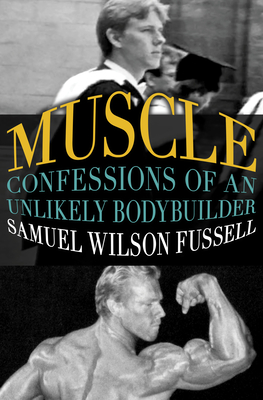 Muscle: Confessions of an Unlikely Bodybuilder - Fussell, Samuel Wilson