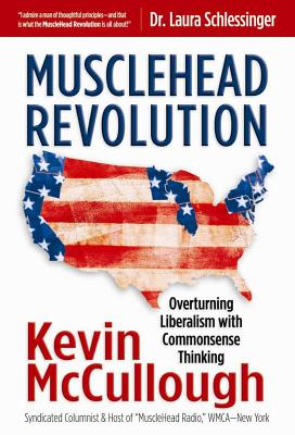 Musclehead Revolution: Overturning Liberalism with Commonsense Thinking - McCullough, Kevin