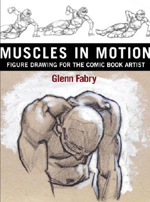 Muscles in Motion: Figure Drawing for the Comic Book Artist - Fabry, Glenn