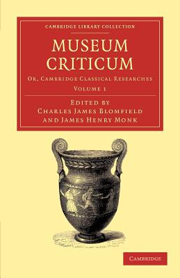 Museum criticum: Or, Cambridge Classical Researches - Blomfield, Charles James (Editor), and Monk, James Henry (Editor)