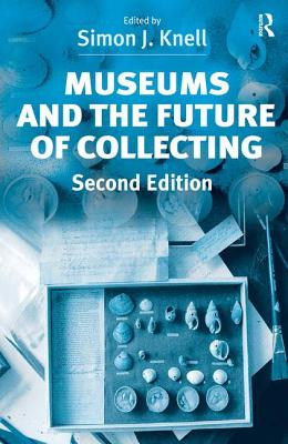 Museums and the Future of Collecting - Knell, Simon J. (Editor)
