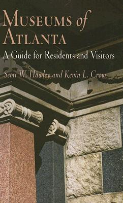 Museums of Atlanta: A Guide for Residents and Visitors - Hawley, Scott W