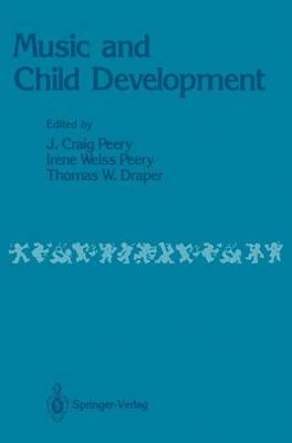 Music and Child Development - Peery, J Craig (Editor), and Weiss Peery, Irene (Editor), and Draper, Thomas W, Professor (Editor)
