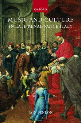 Music and Culture in Late Renaissance Italy - Fenlon, Iain
