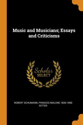 Music and Musicians; Essays and Criticisms - Schumann, Robert, and Ritter, Frances Malone 1830-1890